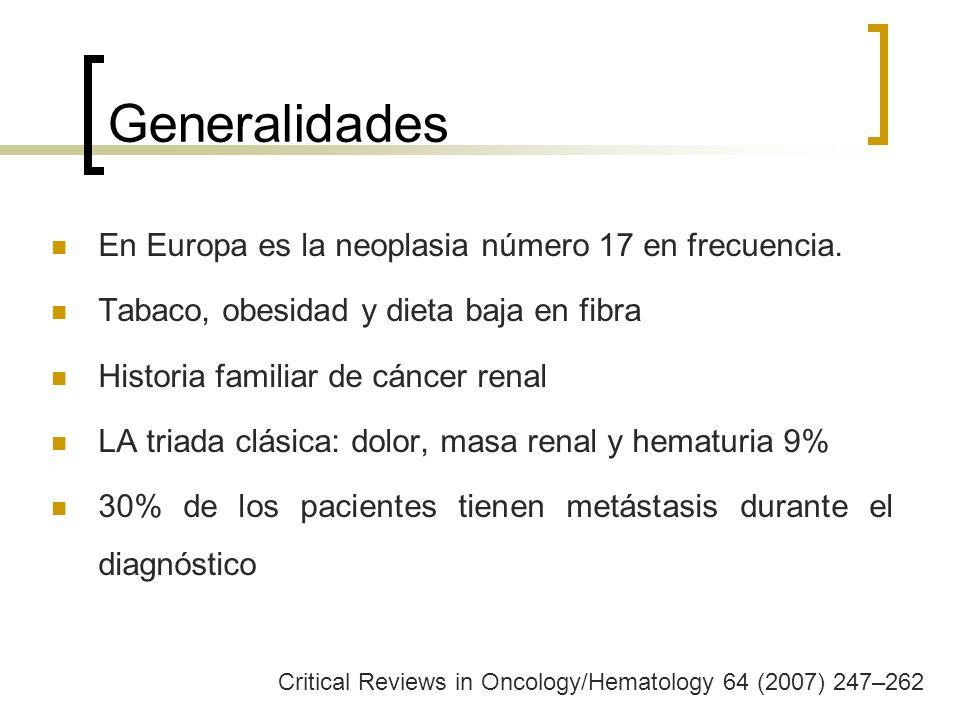 Generalidades En Europa es la neoplasia número 17 en frecuencia. Tabaco, obesidad y dieta baja en fibra Historia familiar de cáncer renal LA triada cl