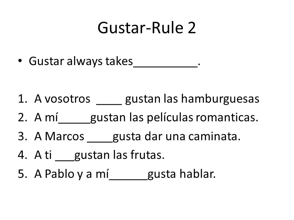 Gustar-Rule 1&2 We use _______and ________forms of gustar plus___________.