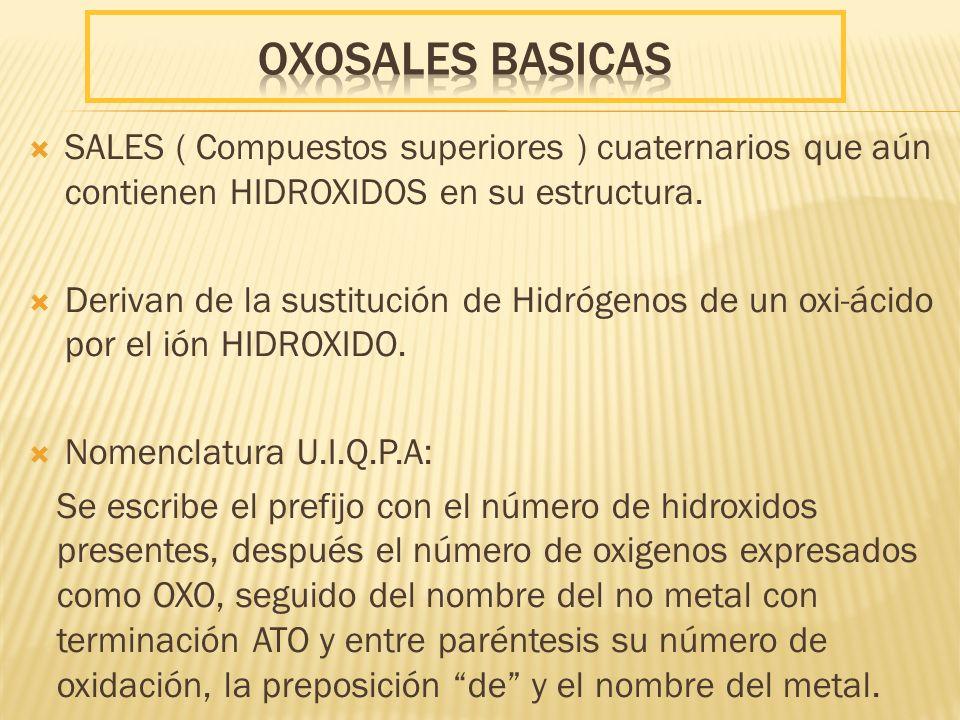 SALES ( Compuestos superiores ) cuaternarios que aún contienen HIDROXIDOS en su estructura. Derivan de la sustitución de Hidrógenos de un oxi-ácido po