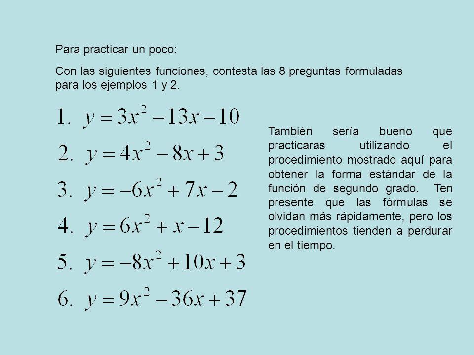 Para practicar un poco: Con las siguientes funciones, contesta las 8 preguntas formuladas para los ejemplos 1 y 2. También sería bueno que practicaras