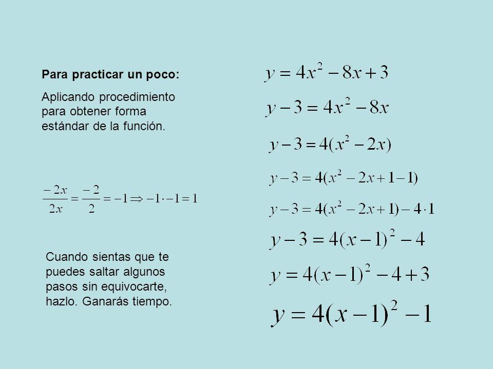 Para practicar un poco: Aplicando procedimiento para obtener forma estándar de la función. Cuando sientas que te puedes saltar algunos pasos sin equiv