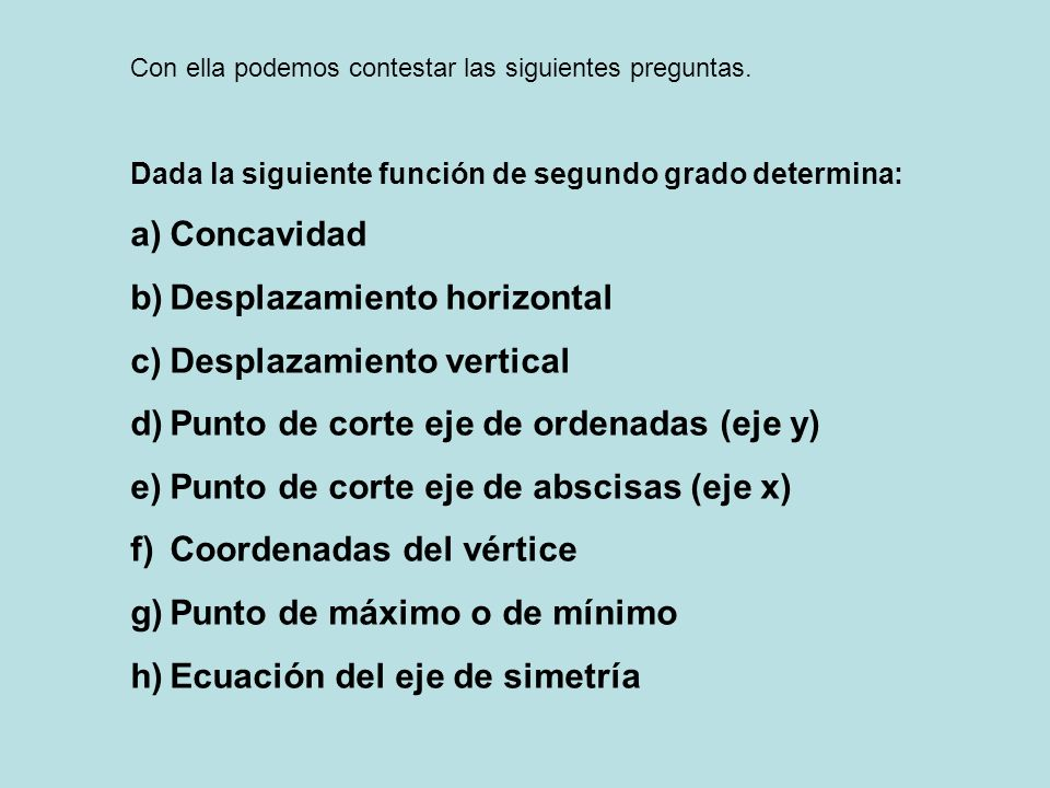 Con ella podemos contestar las siguientes preguntas. Dada la siguiente función de segundo grado determina: a)Concavidad b)Desplazamiento horizontal c)