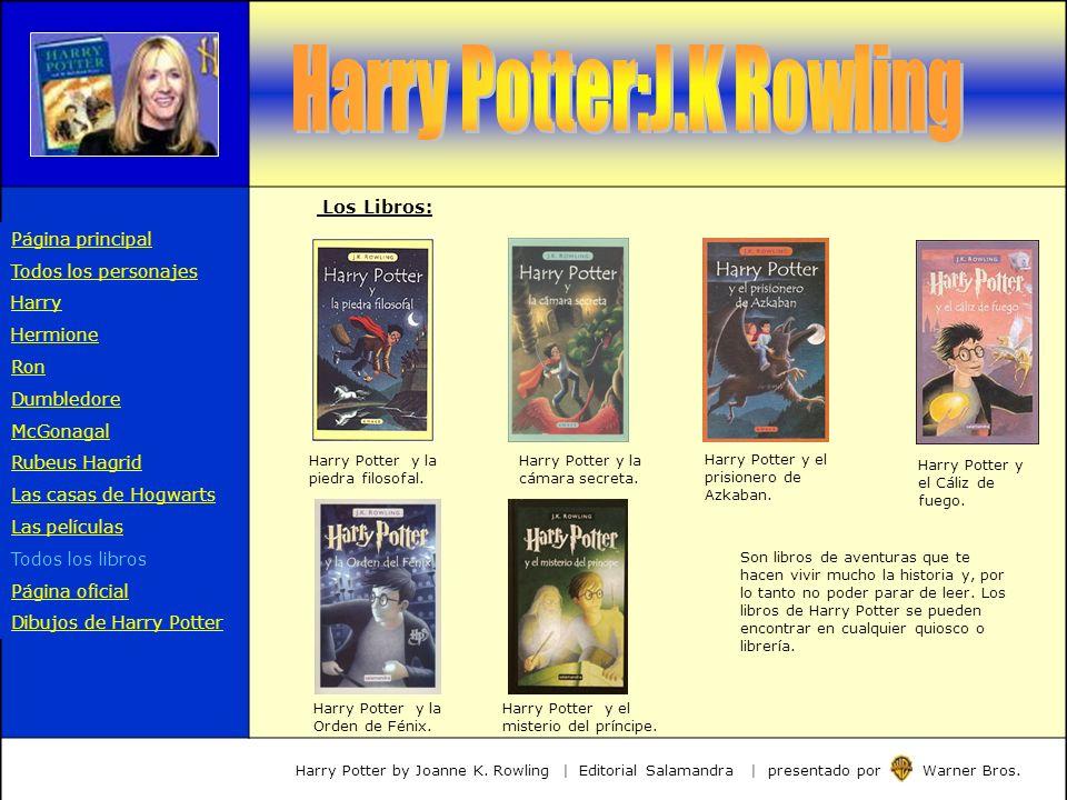 Harry Potter y la piedra filosofal. Harry Potter y la cámara secreta. Harry Potter y el prisionero de Azkaban. Harry Potter y el Cáliz de fuego. Harry