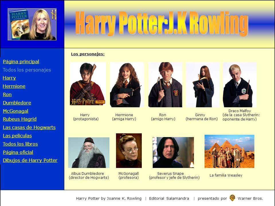 Página principal Todos los personajes Harry Hermione Ron Dumbledore McGonagal Rubeus Hagrid Las casas de Hogwarts Las películas Todos los libros Págin