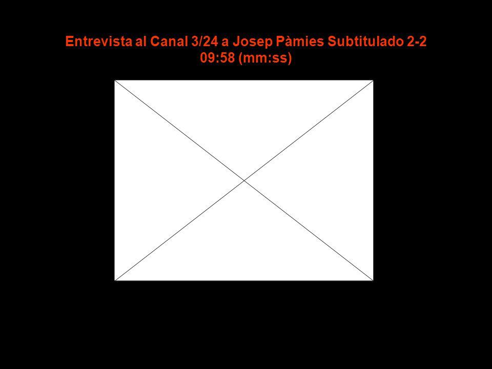 Entrevista al Canal 3/24 a Josep Pàmies Subtitulado 1-2 09:50 (mm:ss)
