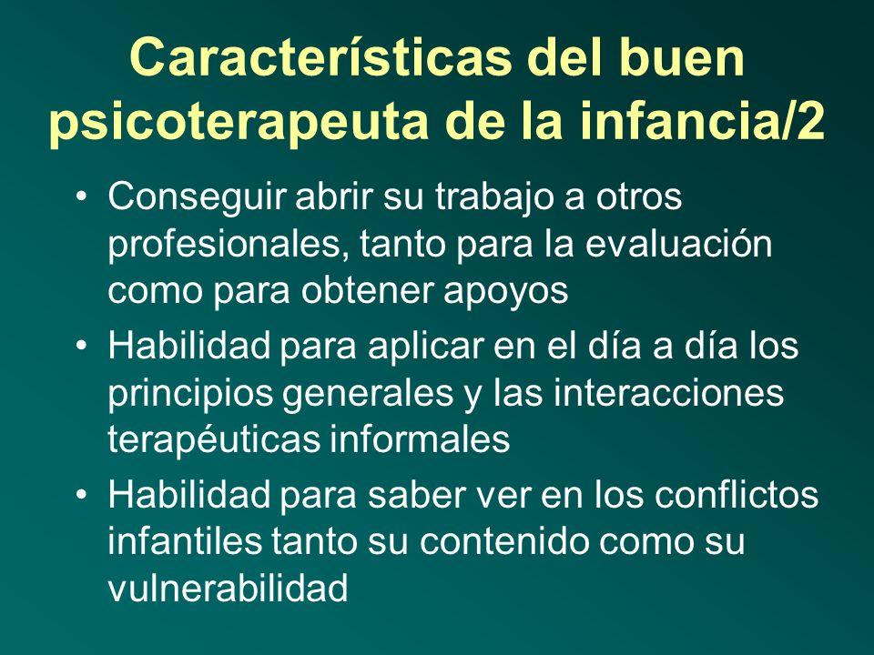 Características del buen psicoterapeuta de la infancia/1 Entrenado en el trabajo con niñ@sniñ@s Adecuada predisposición hacia el cuidado de niñ@sniñ@s