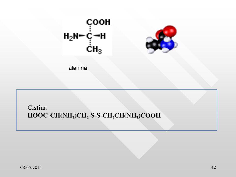 08/05/201442 Cistina HOOC-CH(NH 2 )CH 2 -S-S-CH 2 CH(NH 2 )COOH alanina
