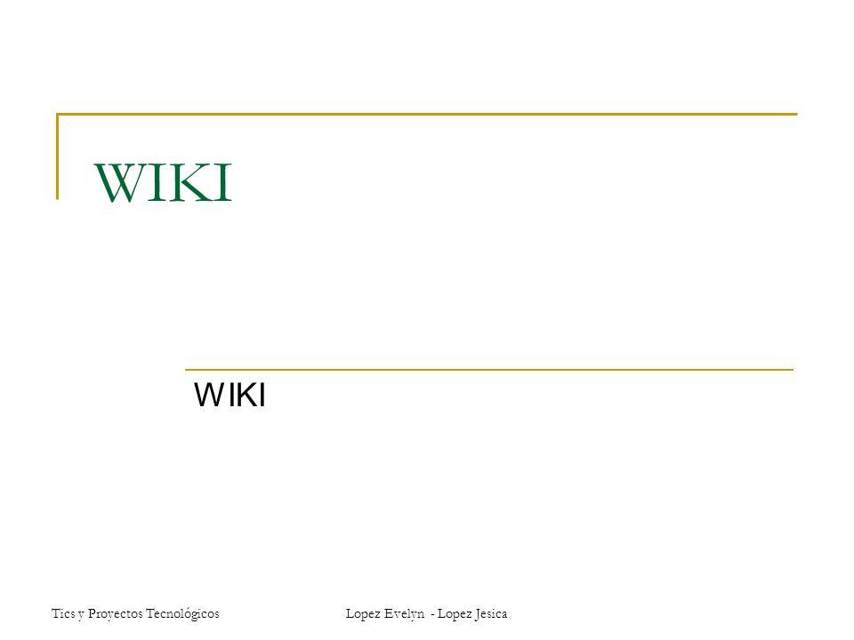 Tics y Proyectos Tecnológicos Lopez Evelyn - Lopez Jesica Miembros y permisos En un espacio wiki podemos distinguir entre tres tipos de usuarios: Organizadores: pueden gestionar el aspecto del wiki, borrar archivos, pàginas y todo el espacio si quieren.