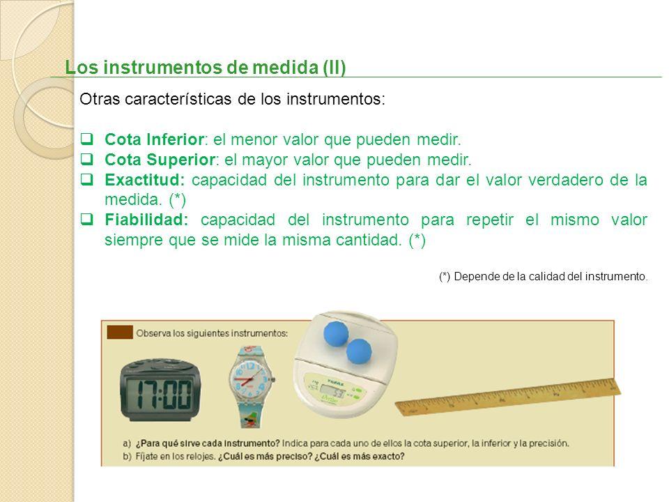 Los instrumentos de medida (II) Otras características de los instrumentos: Cota Inferior: el menor valor que pueden medir. Cota Superior: el mayor val