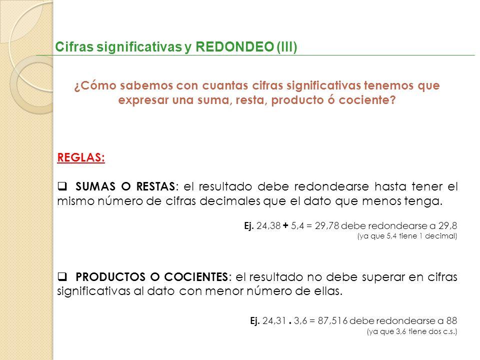 Cifras significativas y REDONDEO (III) ¿Cómo sabemos con cuantas cifras significativas tenemos que expresar una suma, resta, producto ó cociente? REGL