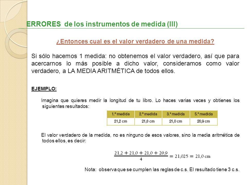ERRORES de los instrumentos de medida (III) ¿Entonces cual es el valor verdadero de una medida? Si sólo hacemos 1 medida: no obtenemos el valor verdad