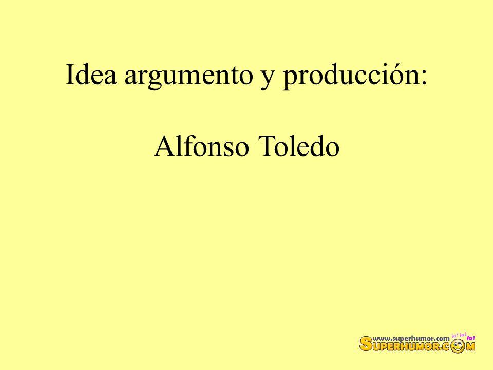 Idea argumento y producción: Alfonso Toledo
