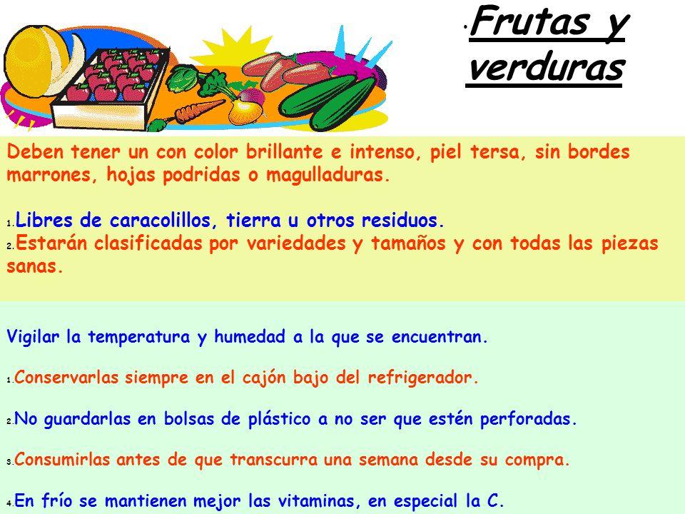 Frutas y verduras Deben tener un con color brillante e intenso, piel tersa, sin bordes marrones, hojas podridas o magulladuras. 1. Libres de caracolil