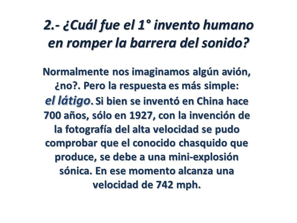 2.- ¿Cuál fue el 1° invento humano en romper la barrera del sonido?