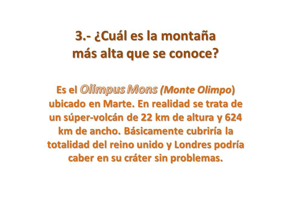 3.- ¿Cuál es la montaña más alta que se conoce?