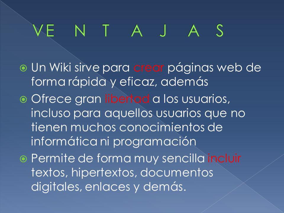 Un Wiki sirve para crear páginas web de forma rápida y eficaz, además Ofrece gran libertad a los usuarios, incluso para aquellos usuarios que no tienen muchos conocimientos de informática ni programación Permite de forma muy sencilla incluir textos, hipertextos, documentos digitales, enlaces y demás.