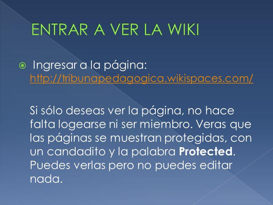 Ingresa a la página: http://tribunapedagogica.wikispaces.com/ http://tribunapedagogica.wikispaces.com/ En la esquina superior izquierda, junto al logo de wikispaces y con fondo azul, encontraréis esta barra: gest - Join - Help - Sing In - (logo de wikispaces) Click sobre la palabra Join.