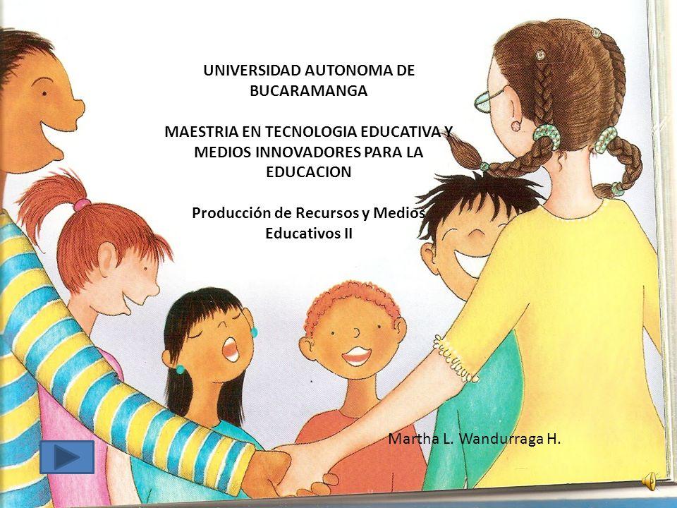UNIVERSIDAD AUTONOMA DE BUCARAMANGA MAESTRIA EN TECNOLOGIA EDUCATIVA Y MEDIOS INNOVADORES PARA LA EDUCACION Producción de Recursos y Medios Educativos II Martha L.