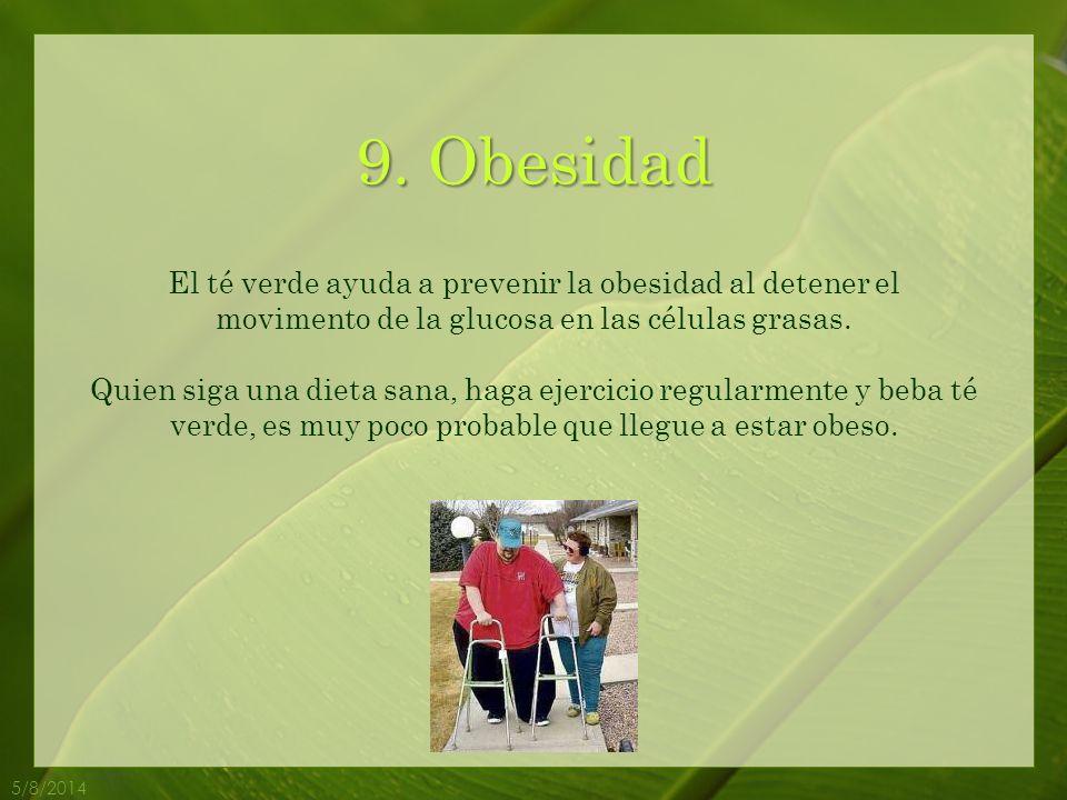 8.Colesterol 5/8/2014 El té verde ayuda a reducir el nivel de colesterol.