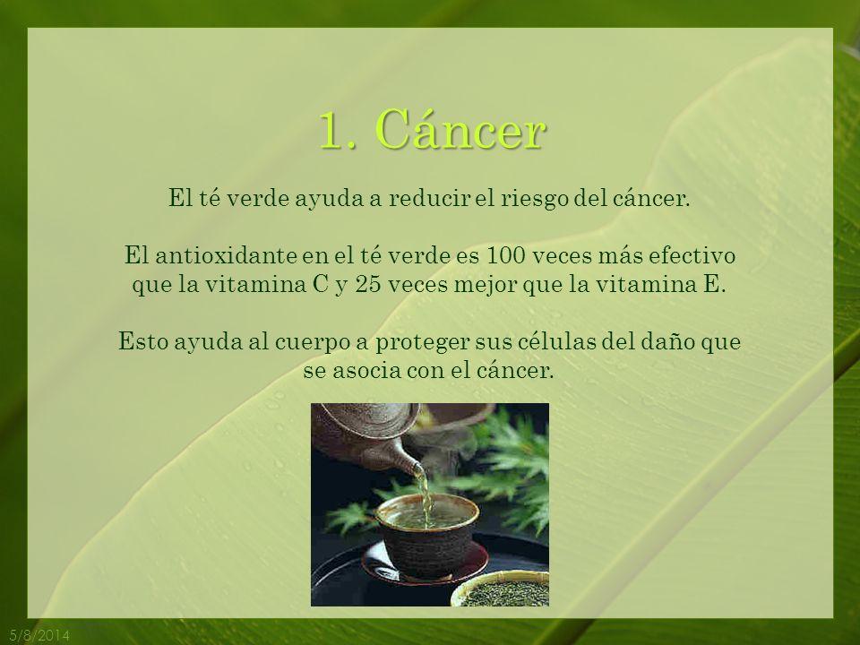1.Cáncer 5/8/2014 El té verde ayuda a reducir el riesgo del cáncer.