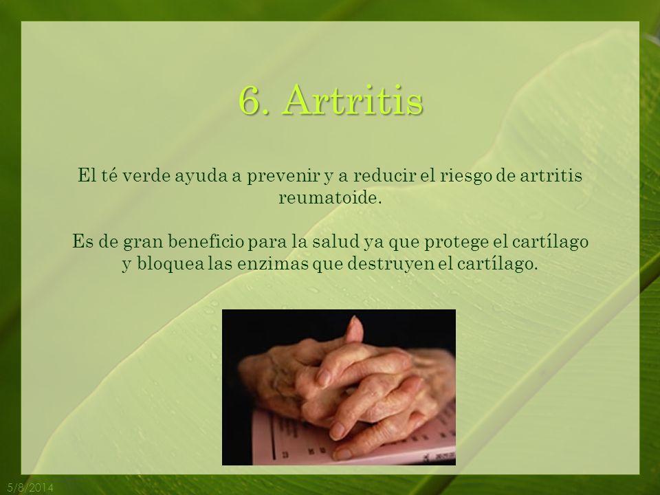6.Artritis 5/8/2014 El té verde ayuda a prevenir y a reducir el riesgo de artritis reumatoide.