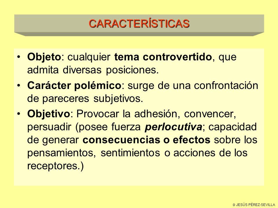 JESÚS PÉREZ-SEVILLA CARACTERÍSTICAS Objeto: cualquier tema controvertido, que admita diversas posiciones.