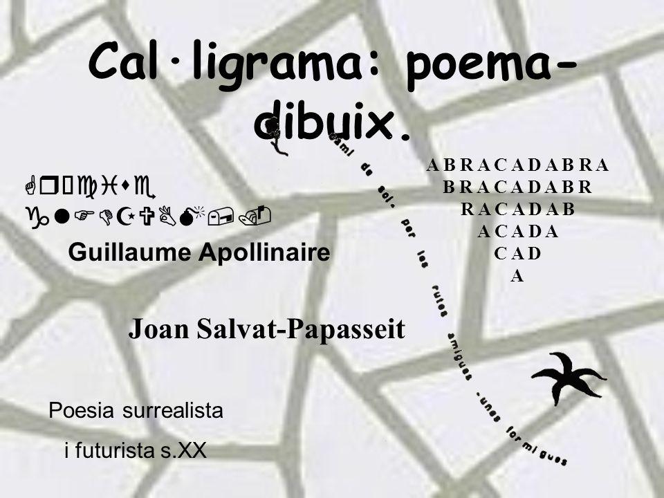 A B R A C A D A B R A B R A C A D A B R R A C A D A B A C A D A C A D A Cal·ligrama: poema- dibuix.