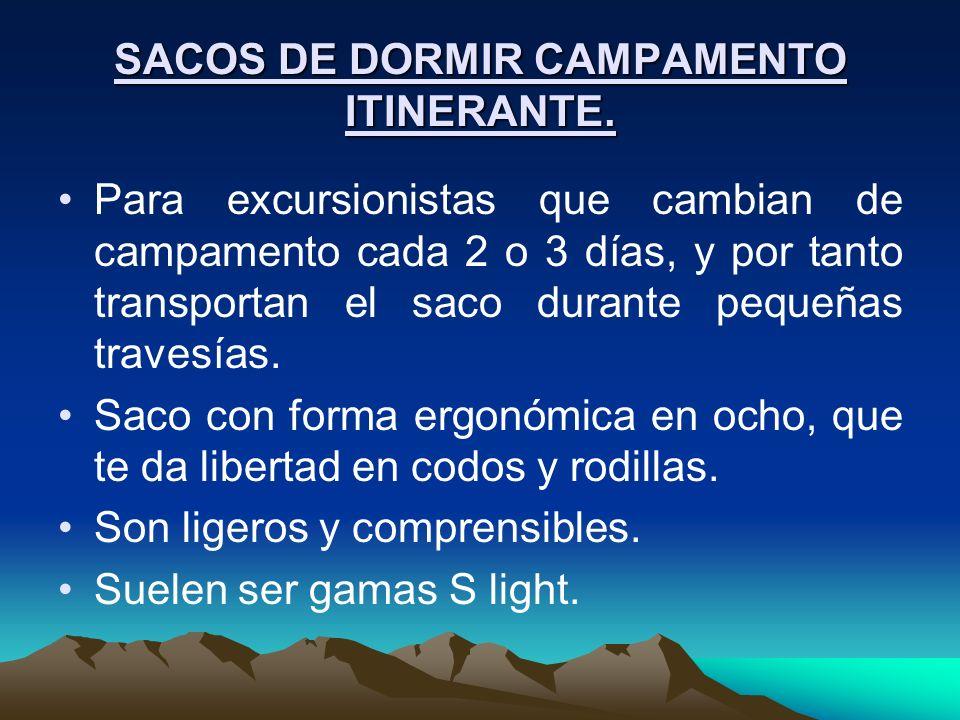 SACOS DE DORMIR CAMPAMENTO ITINERANTE. Para excursionistas que cambian de campamento cada 2 o 3 días, y por tanto transportan el saco durante pequeñas