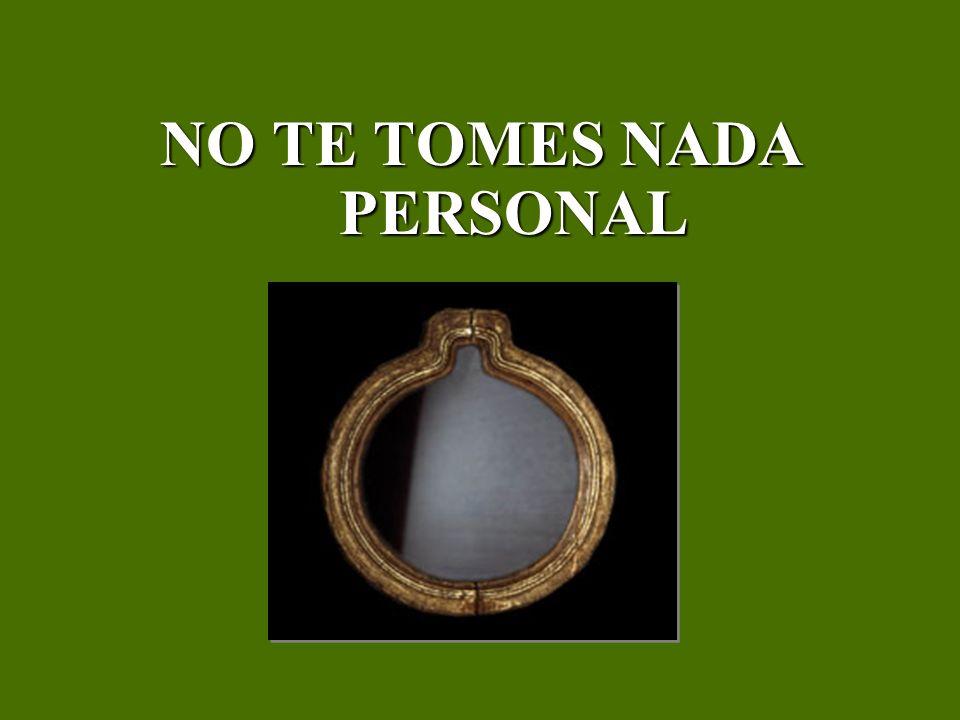 NO TE TOMES NADA PERSONAL NO TE TOMES NADA PERSONAL