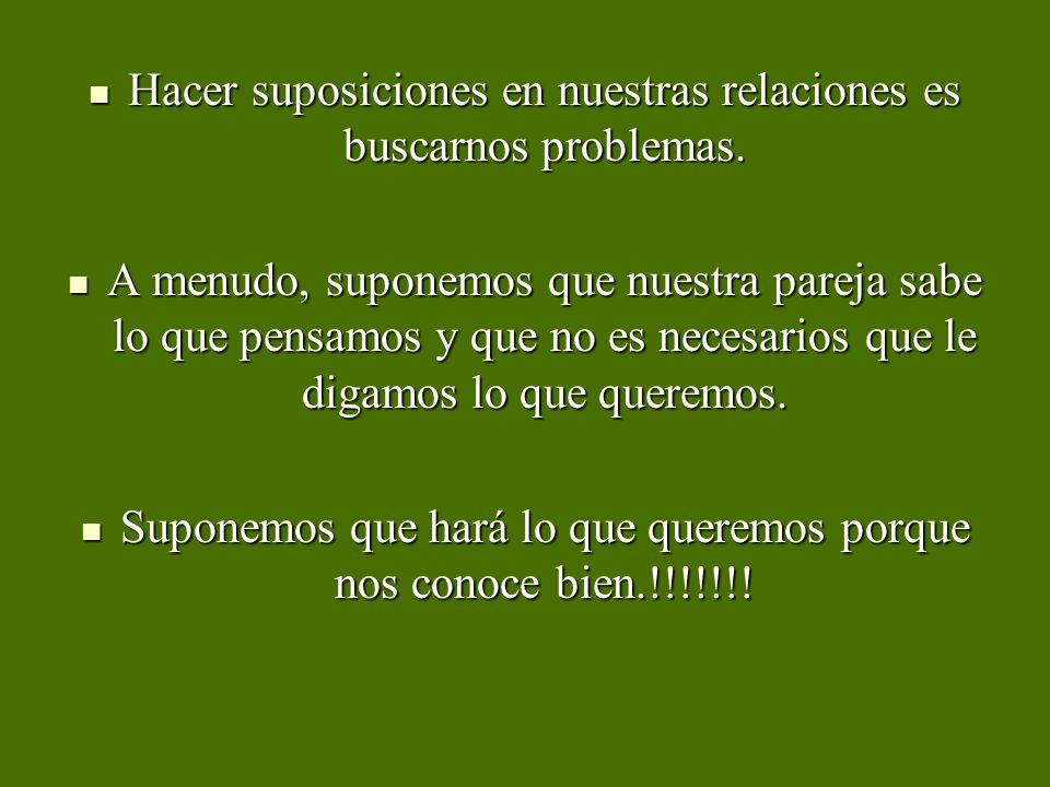 Hacer suposiciones en nuestras relaciones es buscarnos problemas. Hacer suposiciones en nuestras relaciones es buscarnos problemas. A menudo, suponemo