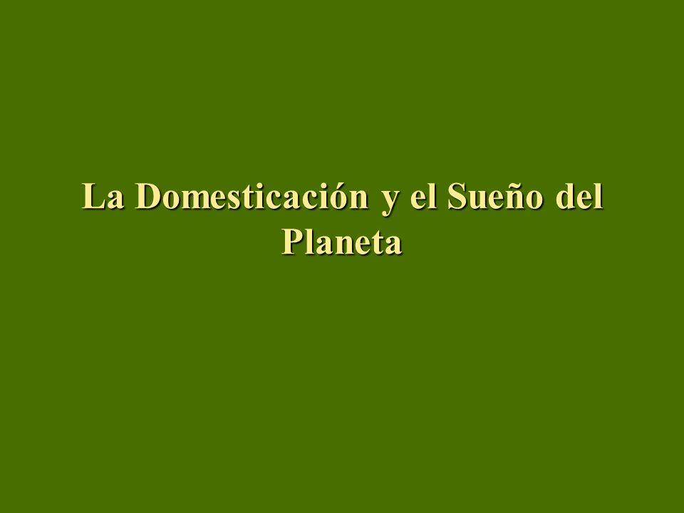 La Domesticación y el Sueño del Planeta