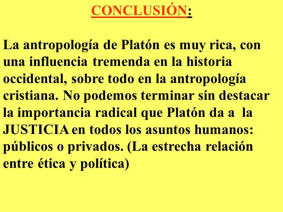 CONCLUSIÓN: La antropología de Platón es muy rica, con una influencia tremenda en la historia occidental, sobre todo en la antropología cristiana.