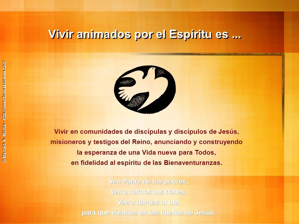 © Marcelo A. Murúa - http://www.buenasnuevas.com Vivir animados por el Espíritu es... Vivir en comunidades de discípulas y discípulos de Jesús, mision
