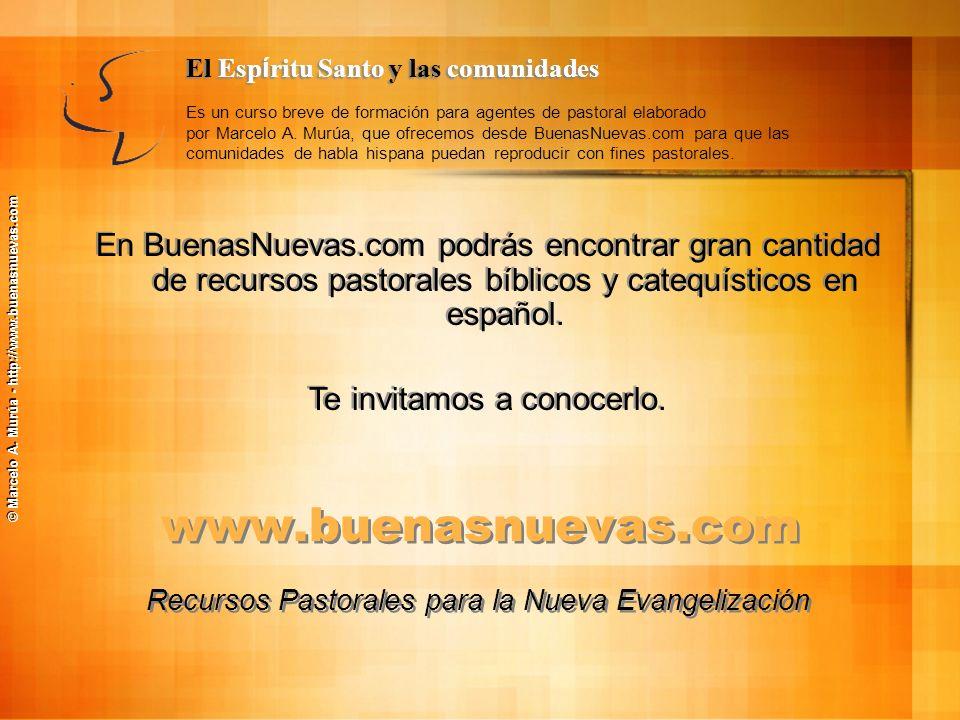 © Marcelo A. Murúa - http://www.buenasnuevas.com www.buenasnuevas.com En BuenasNuevas.com podrás encontrar gran cantidad de recursos pastorales bíblic
