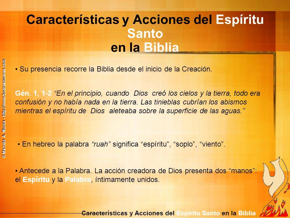 Características y Acciones del Espíritu Santo en la Biblia Su presencia recorre la Biblia desde el inicio de la Creación. Gén. 1, 1-2 En el principio,