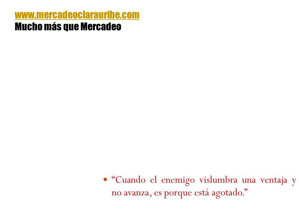 Cuando el enemigo vislumbra una ventaja y no avanza, es porque está agotado. www.mercadeoclarauribe.com Mucho más que Mercadeo