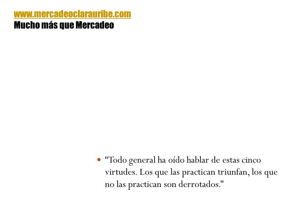 Todo general ha oído hablar de estas cinco virtudes. Los que las practican triunfan, los que no las practican son derrotados. www.mercadeoclarauribe.c