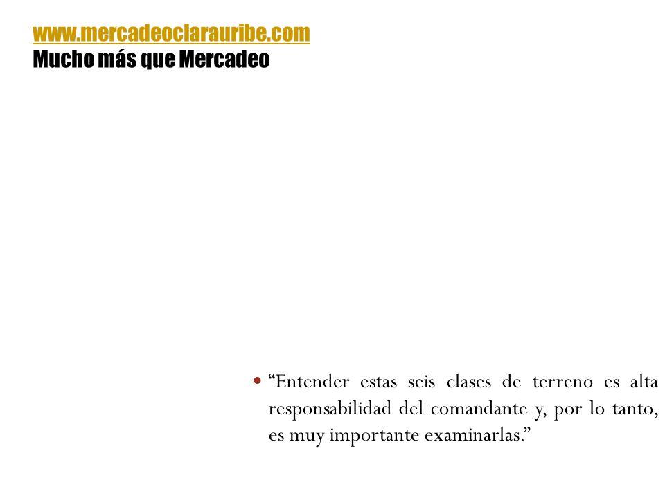 Entender estas seis clases de terreno es alta responsabilidad del comandante y, por lo tanto, es muy importante examinarlas. www.mercadeoclarauribe.co