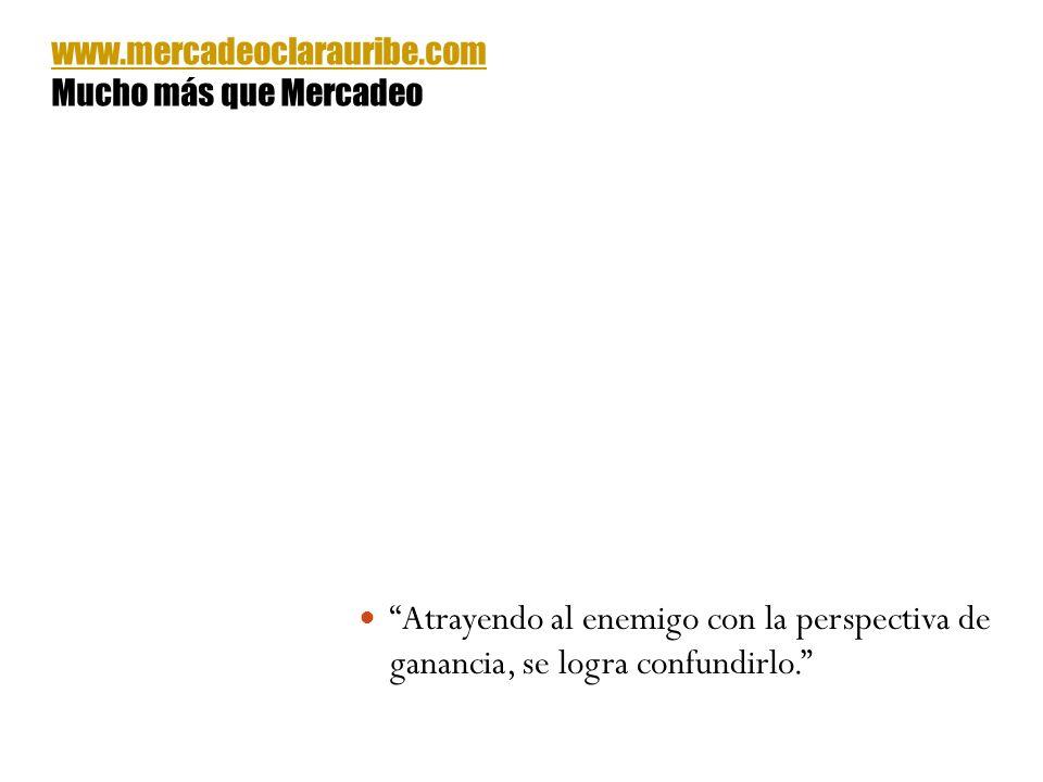 Atrayendo al enemigo con la perspectiva de ganancia, se logra confundirlo. www.mercadeoclarauribe.com Mucho más que Mercadeo