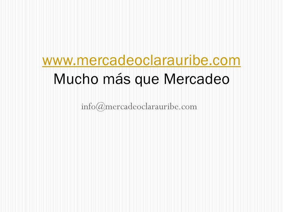 www.mercadeoclarauribe.com www.mercadeoclarauribe.com Mucho más que Mercadeo info@mercadeoclarauribe.com
