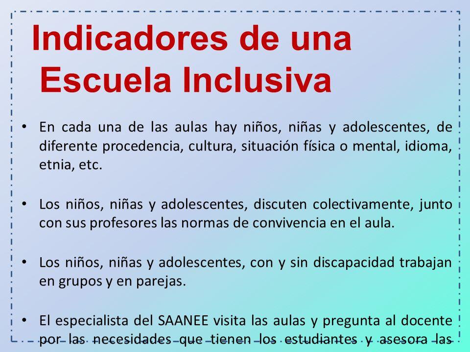 Indicadores de una Escuela Inclusiva En cada una de las aulas hay niños, niñas y adolescentes, de diferente procedencia, cultura, situación física o m