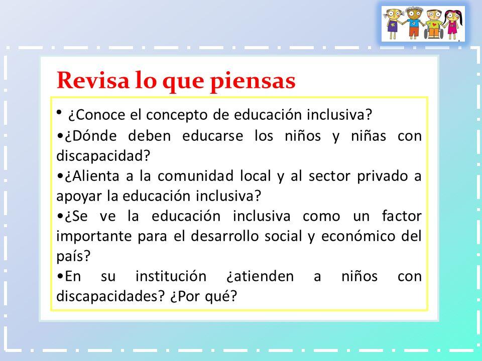 ¿ Conoce el concepto de educación inclusiva? ¿Dónde deben educarse los niños y niñas con discapacidad? ¿Alienta a la comunidad local y al sector priva