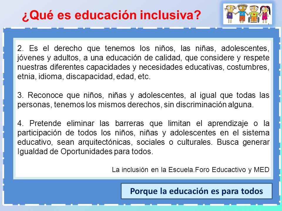 2. Es el derecho que tenemos los niños, las niñas, adolescentes, jóvenes y adultos, a una educación de calidad, que considere y respete nuestras difer