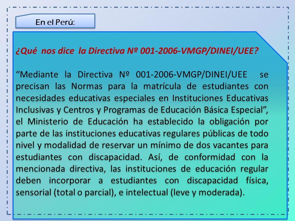 En el Perú: ¿Qué nos dice la Directiva Nº 001-2006-VMGP/DINEI/UEE? Mediante la Directiva Nº 001-2006-VMGP/DINEI/UEE se precisan las Normas para la mat