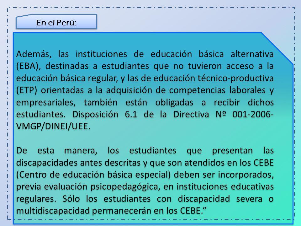 En el Perú: Además, las instituciones de educación básica alternativa (EBA), destinadas a estudiantes que no tuvieron acceso a la educación básica reg