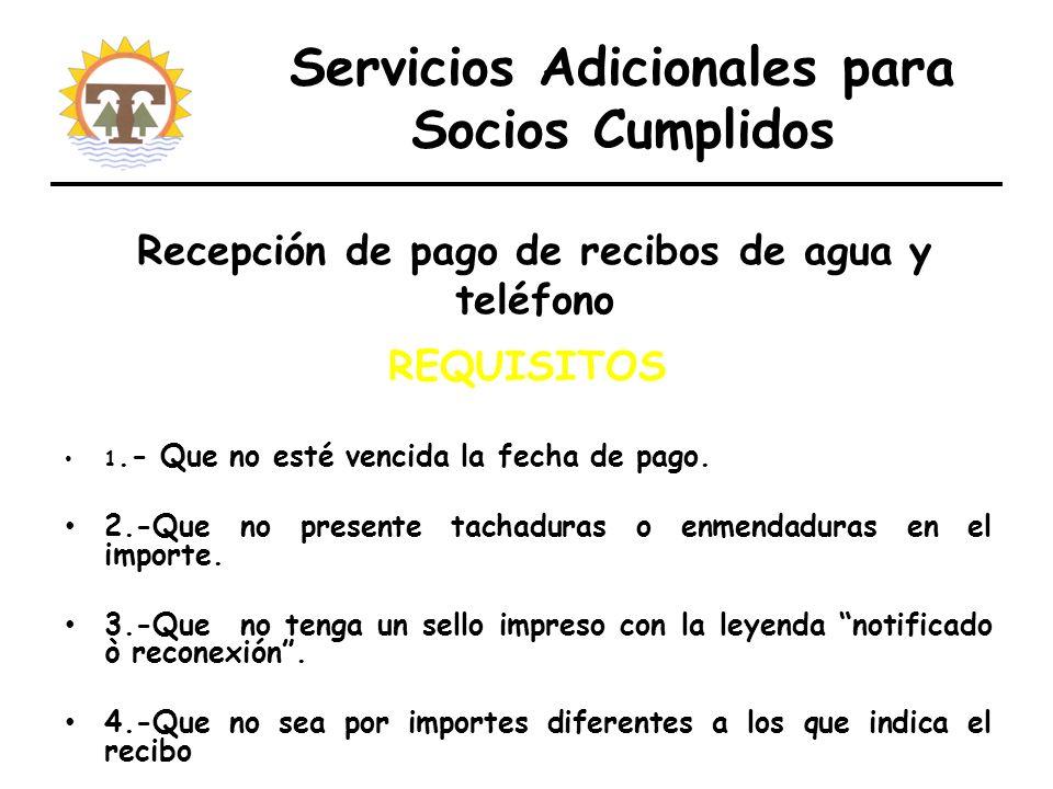 Servicios Adicionales para Socios Cumplidos REQUISITOS 1.- Que no esté vencida la fecha de pago.