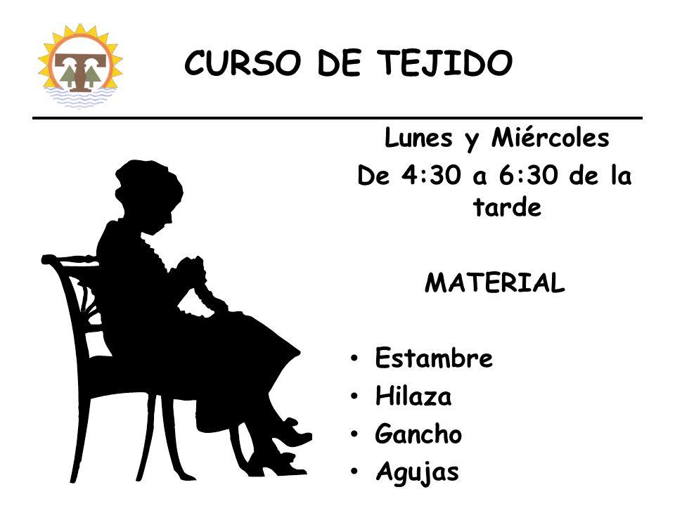 CURSO DE TEJIDO Lunes y Miércoles De 4:30 a 6:30 de la tarde MATERIAL Estambre Hilaza Gancho Agujas