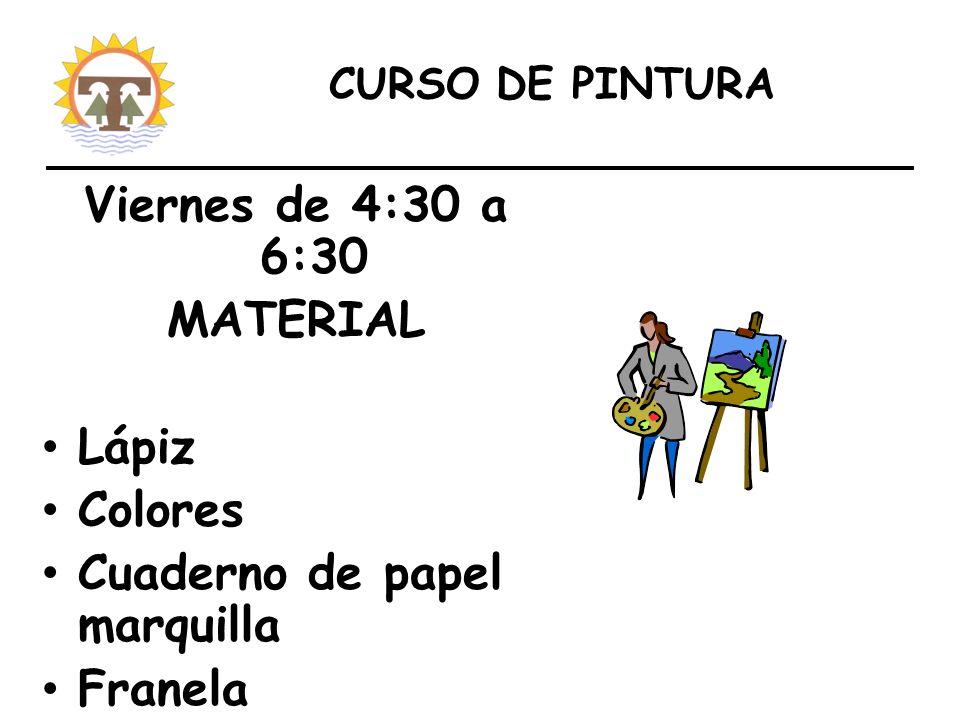 CURSO DE PINTURA Viernes de 4:30 a 6:30 MATERIAL Lápiz Colores Cuaderno de papel marquilla Franela Goma