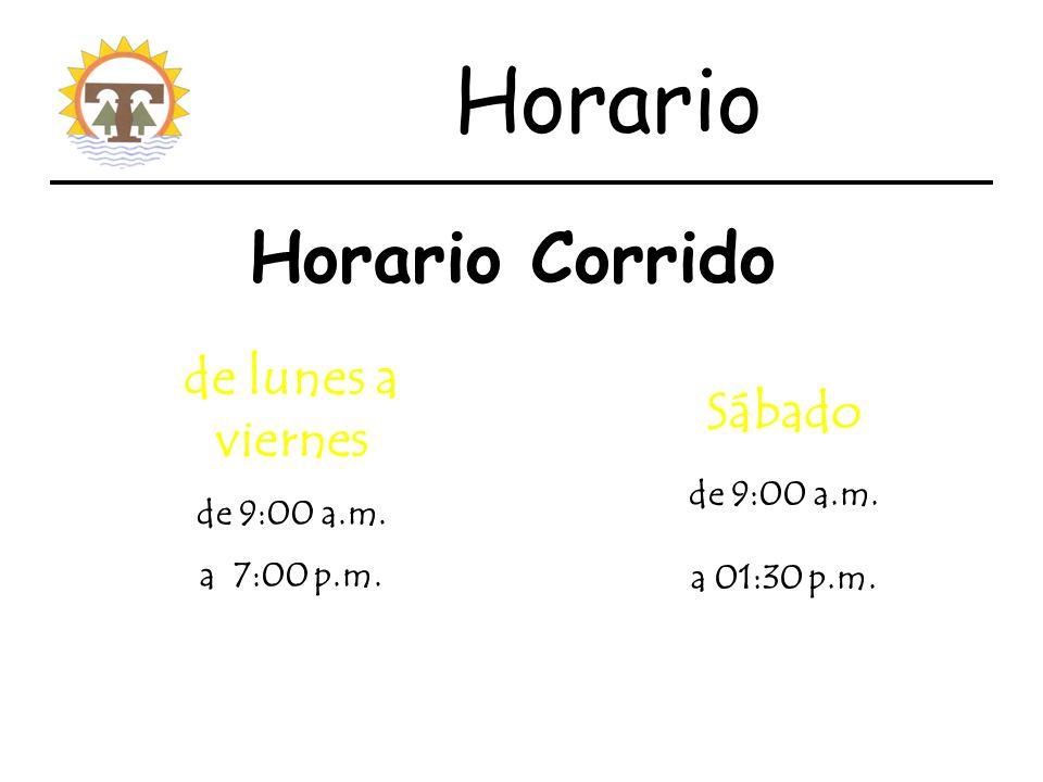 Horario Corrido de lunes a viernes de 9:00 a.m.a 7:00 p.m.