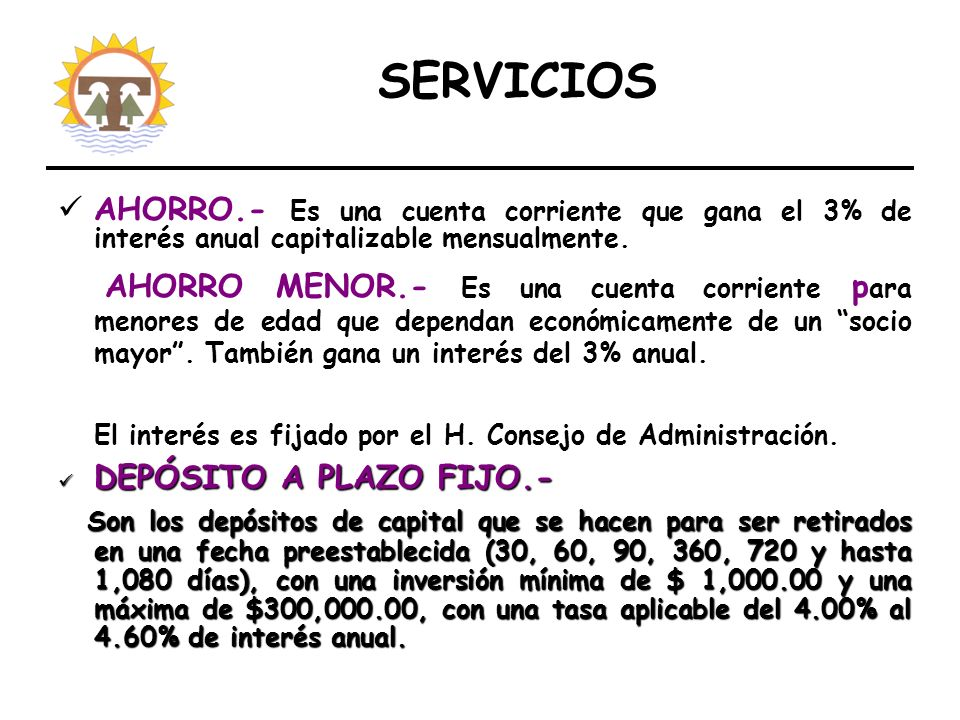 SERVICIOS AHORRO.- Es una cuenta corriente que gana el 3% de interés anual capitalizable mensualmente.